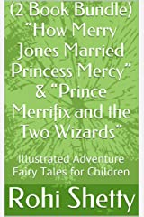 """(2 Book Bundle) """"How Merry Jones Married Princess Mercy"""" & """"Prince Merrifix and the Two Wizards"""": Illustrated Adventure Fairy Tales for Children Kindle Edition"""