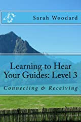 Learning to Hear Your Guides: Level 3: Connecting & Receiving Kindle Edition