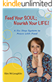 Feed Your Soul; Nourish Your Life! A Six Step System to Peace with Food