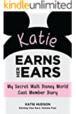 Katie Earns Her Ears: My Secret Walt Disney World Cast Member Diary (Earning Your Ears Book 4)