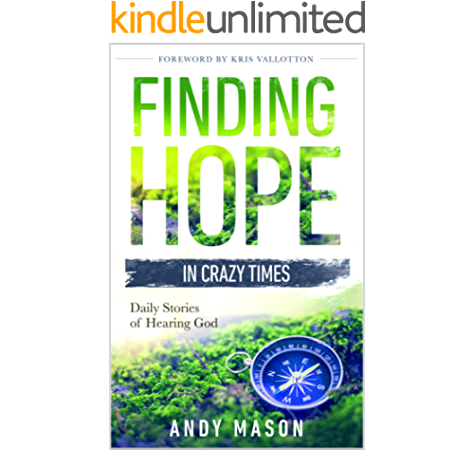 Finding Hope In Crazy Times Daily Stories Of Hearing God Kindle Edition By Mason Andy Mason Janine Vallotton Kris Religion Spirituality Kindle Ebooks Amazon Com
