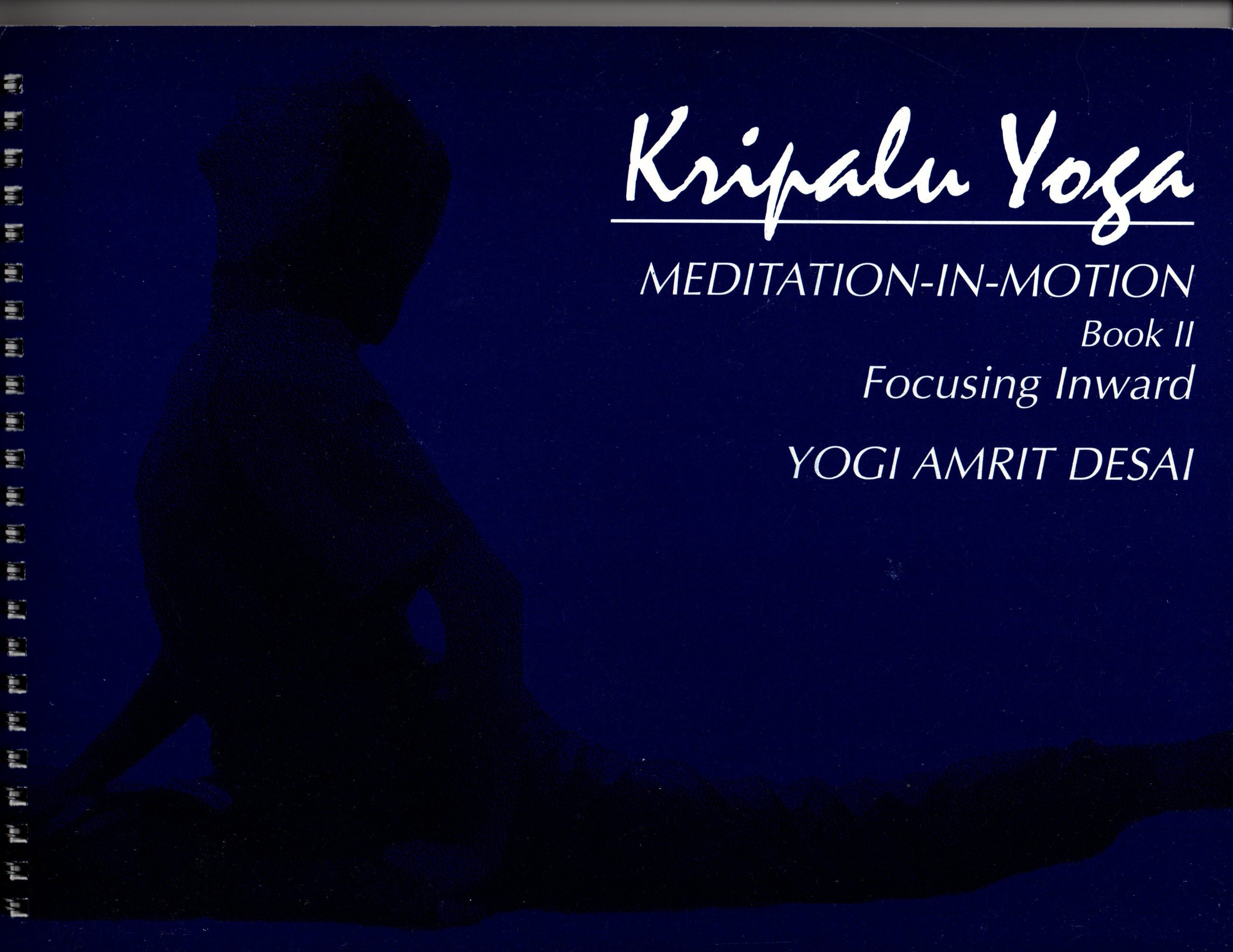 Kripalu Yoga: Meditation-In-Motion Book II, Focusing Inward: Desai