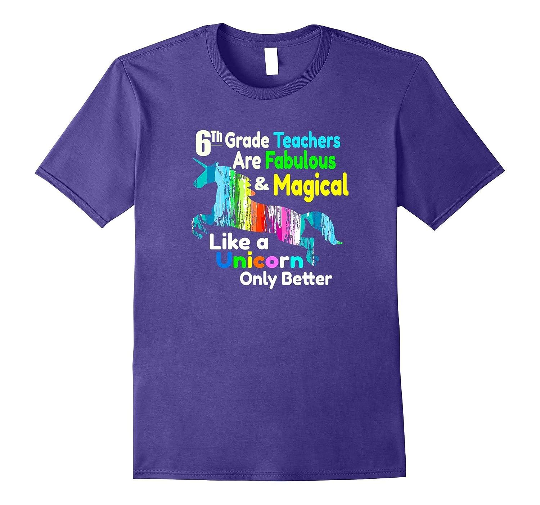 6th Grade Teacher Shirt Fabulous & Magical Like a Unicorn-CL