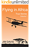 Flying in Africa: True Stories (Volume Book 1)