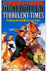 "Gunfighter: Morgan Deerfield: Turbulent Times: A New Western Adventure From The Author of ""Blood on the Plains"" And ""Guns Along The Weary River"" (The Morgan Deerfield Western Saga Book 2) Kindle Edition"