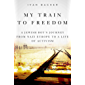 My Train to Freedom: A Jewish Boy?s Journey from Nazi Europe to a Life of Activism