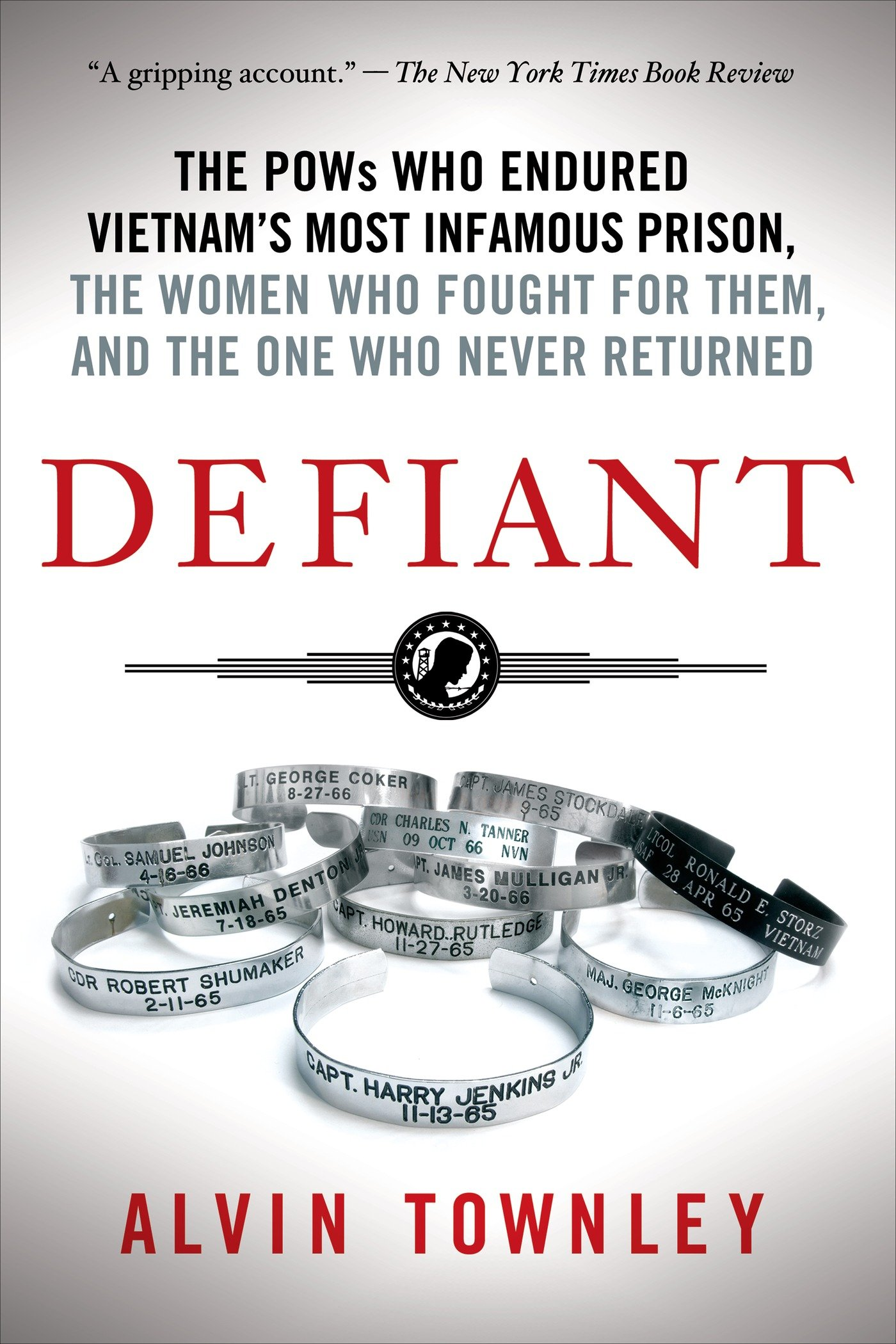 Defiant the pows who endured vietnams most infamous prison the defiant the pows who endured vietnams most infamous prison the women who fought for them and the one who never returned alvin townley 9781250060334 fandeluxe Images