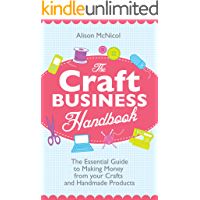 The Craft Business Handbook - The Essential Guide To Making Money from Your Crafts and Handmade Products