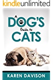 A Dog's Guide to Cats (Fun Reads for Dog Lovers Book 3)