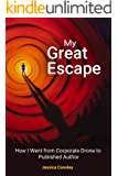 My Great Escape: How I Went from Corporate Drone to Published Author