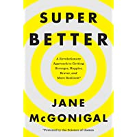 Superbetter: A Revolutionary Approach to Getting Stronger, Happier, Braver and More Resilient--Powered by the Science of…