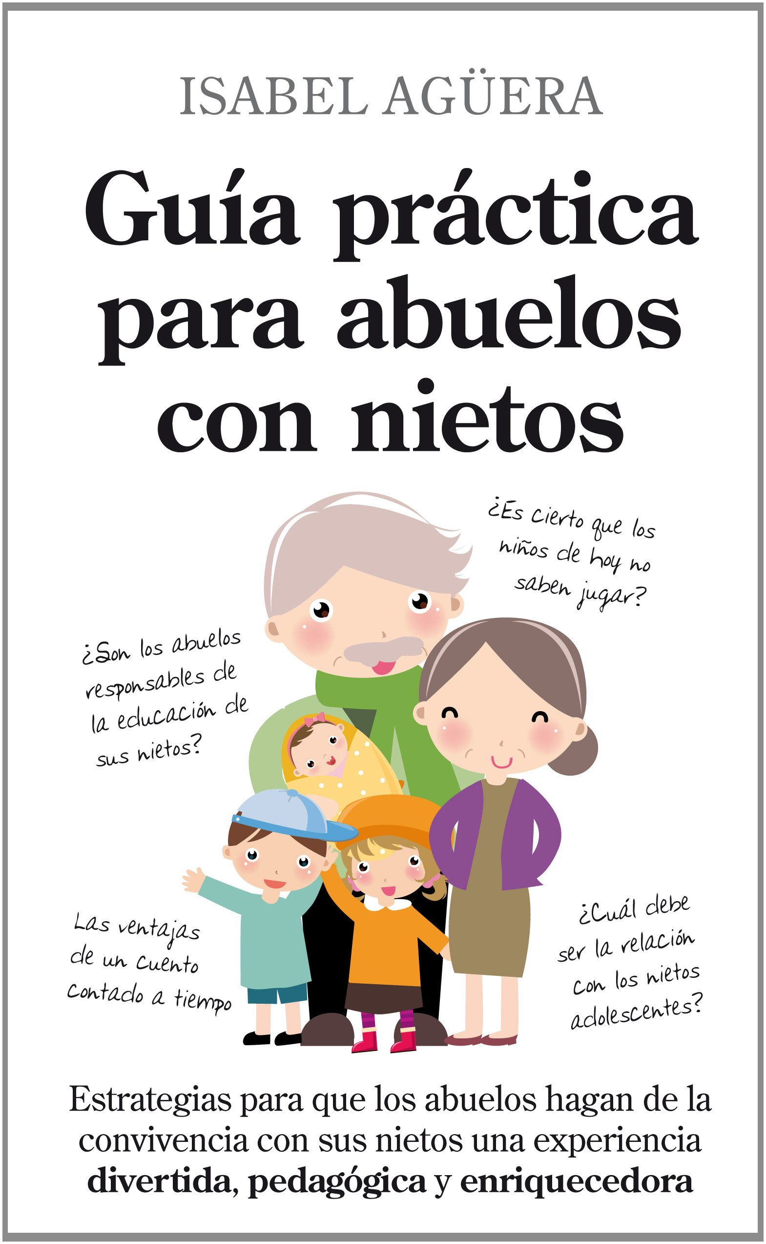Read Online Guia practica para abuelos con nietos / Practical Guide for Grandparents With Grandchildren: Estrategias para una feliz convivencia / Strategies for a Happy Coexistence (Spanish Edition) PDF