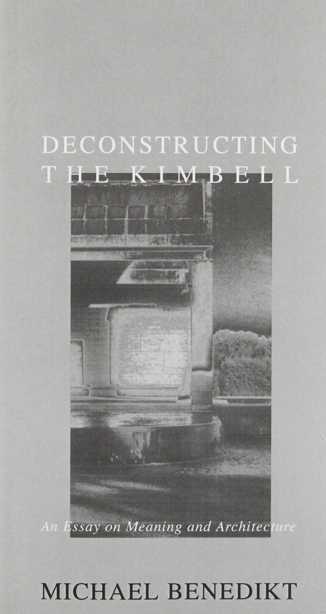 deconstructing the kimbell an essay on meaning and architecture deconstructing the kimbell an essay on meaning and architecture michael benedikt 9780930829162 com books
