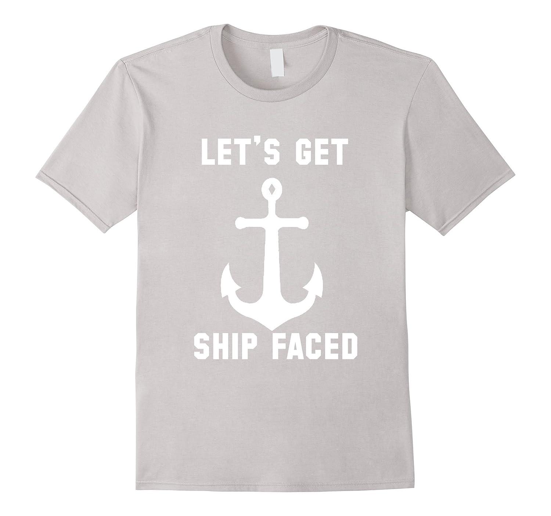 5e5509070 Lets Get Ship Faced Funny Anchor Yacht Nautical T-Shirt-TJ – theteejob