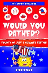 The Laugh Challenge: Would You Rather? Fourth of July & Summer Edition: A Hilarious and Interactive Fourth of July and Summer Themed Question Game Book for Kids & Family - Fun gift for Boys and Girls Kindle Edition