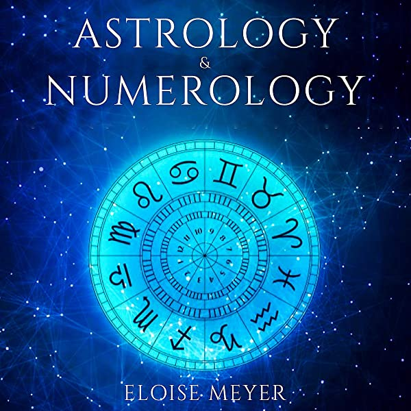 Amazon Com Astrology Numerology Master The Secret Meaning Of Numbers Zodiac Signs Audible Audio Edition Eloise Meyer Lauren Gobes John Mcpherson Audible Audiobooks