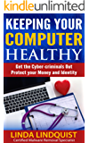 Keeping Your Computer Healthy: Get The Cyber Criminals Out - Protect Your Money and Identity