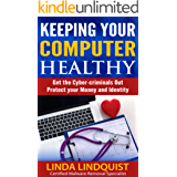 Keeping Your Computer Healthy: Get The Cyber Criminals Out - Protect Your Money and Identity (English Edition)
