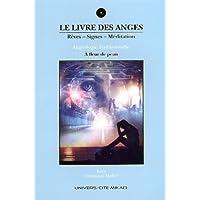 Le livre des anges : Tome 5, Rêves, signes, méditation. A fleur de peau