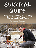 Survival Guide: Prepping to Stay Cool, Stay Warm, and Find Water