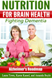 Nutrition for Brain Health: Fighting Dementia (Alzheimer's Roadmap Book 10)