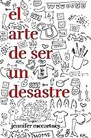 El Arte De Ser Un Desastre (temas De