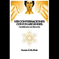 Mis conversaciones con un Arcángel: Confidencias de Metatrón