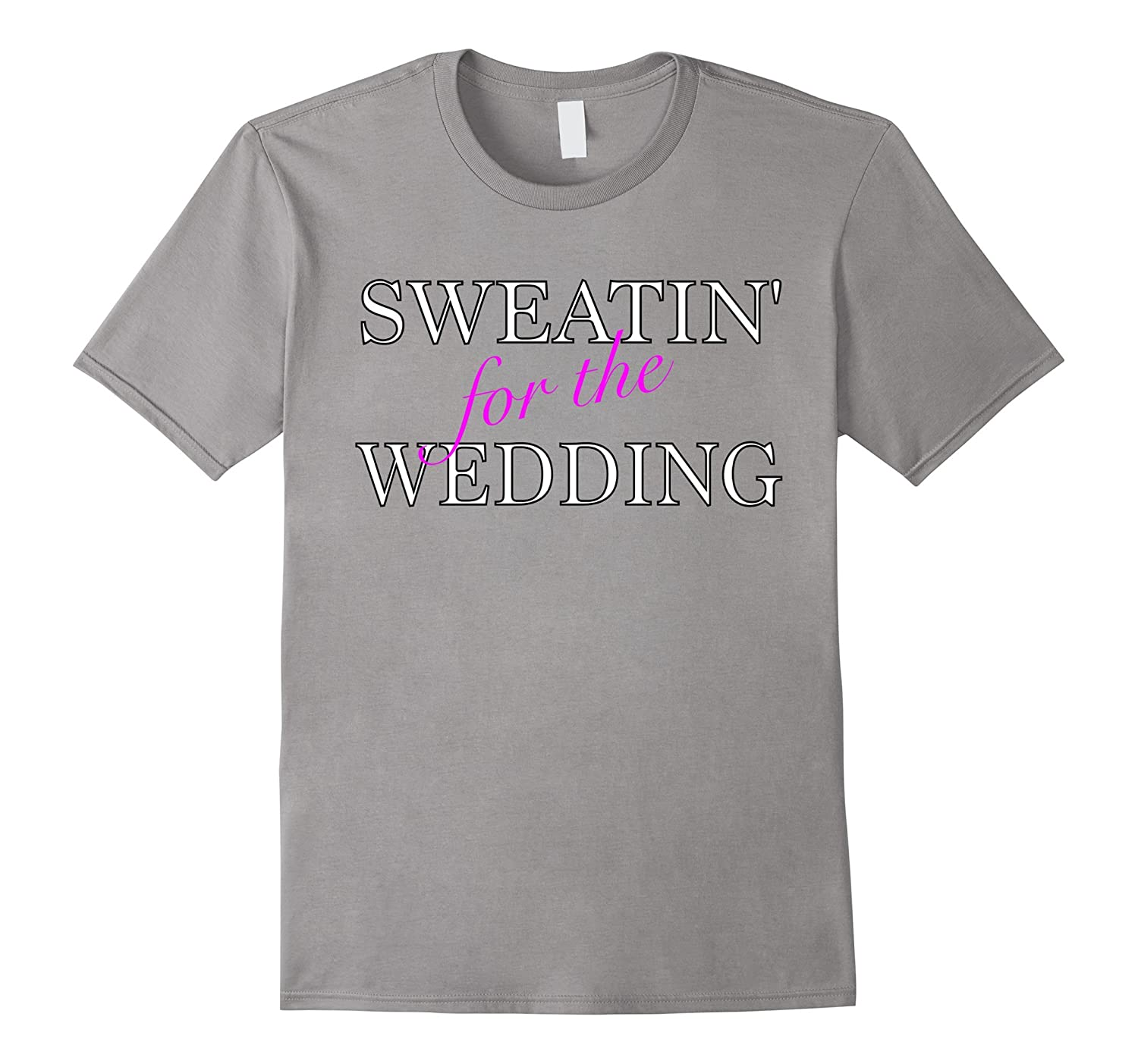 Sweating For The Wedding Marriage Workout Funny T Shirt-TH