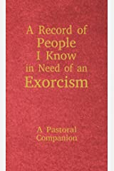 A Record of People I Know in Need of an Exorcism: A Pastoral Companion Hardcover