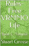 Rules-Free VRMMO Life: Book 1 - Tutorial