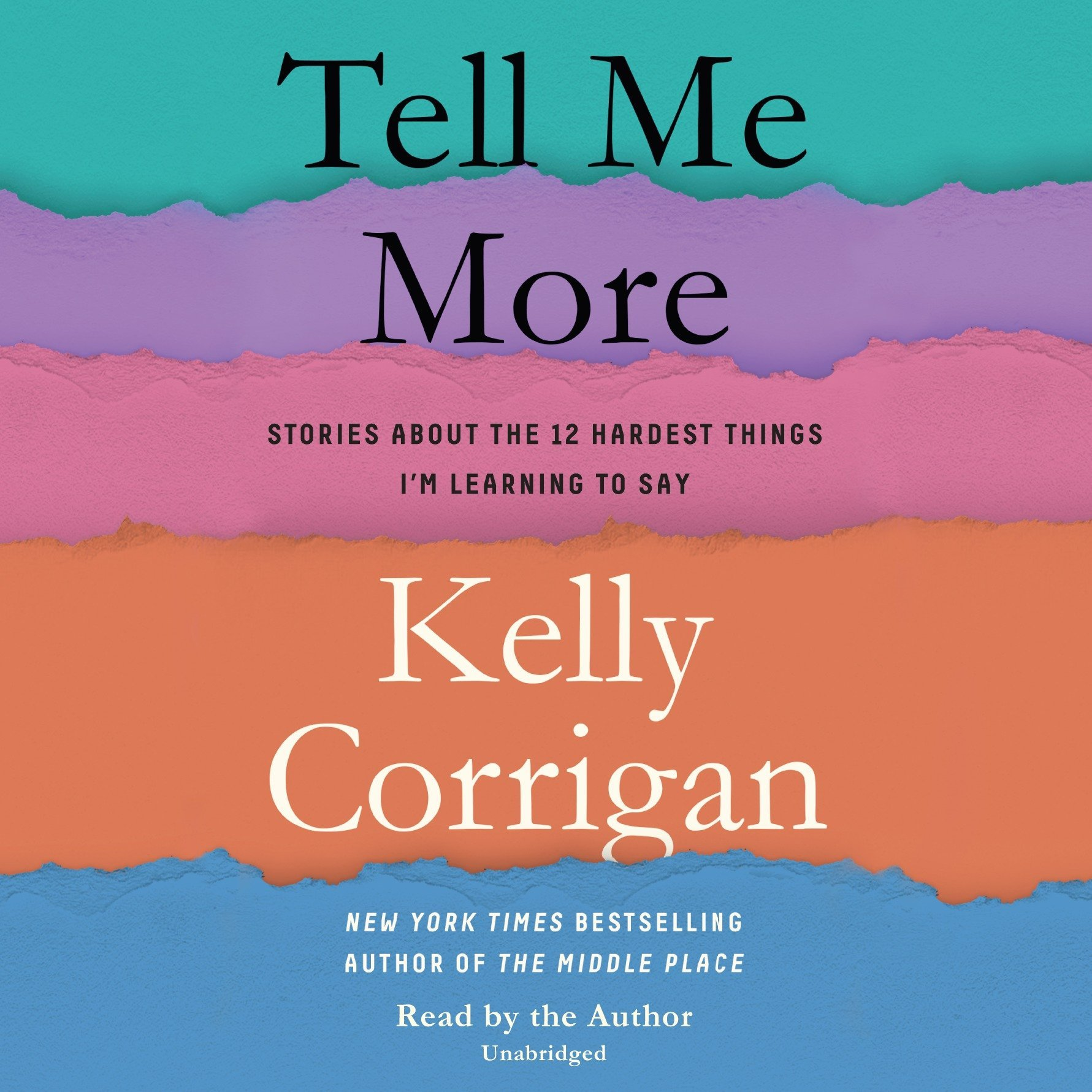 tell me more stories about the 12 hardest things im learning to say kelly corrigan 9780525494980 amazoncom books