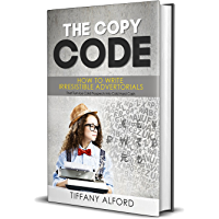 The Copy Code: How To Write Irresistible Advertorials That Turn Ice Cold Prospects Into Cold Hard Cash (English Edition)