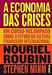 A Economia das Crises: Um curso-relâmpago sobre o futuro do sistema financeiro internacional