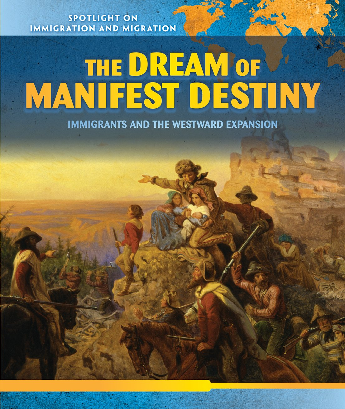 The Dream of Manifest Destiny: Immigrants and the Westward Expansion (Spotlight on Immigration and Migration)