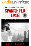 SPANISH FLU 1918 The Great Influenza: The True Story of the Deadliest Pandemic in History, how it changed the World and what can we learn from it ( SHORT EDITION ) (1 Hour History)