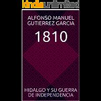 1810: HIDALGO Y SU GUERRA DE INDEPENDENCIA