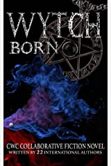 Wytch Born: CWC Collaborative Novel Written By 22 International Authors (Collaborative Writing Challenge Book 4) Kindle Edition