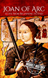 Joan of Arc: A Life From Beginning to End (Biographies of Women in History Book 3) (English Edition)