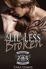 A LIL' LESS BROKEN (The Kingsmen M.C Book 1) Kindle Edition
