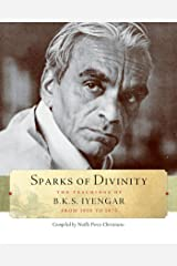 Sparks of Divinity: The Teachings of B. K. S. Iyengar Kindle Edition