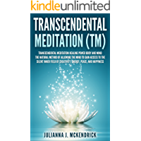 Transcendental Meditation (TM): Transcendental Meditation Healing Power Body And Mind The Natural Method of Allowing The Mind to Gain Access to the Silent Inner Field of Creativity, Energy, Peace