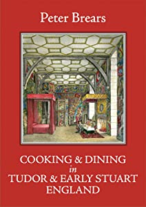 Cooking & Dining in Tudor & Early Stuart England
