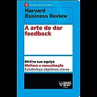 A arte dedar feedback: Motive sua equipe • Melhore a comunicação • Estabeleça objetivos claros (Um guia acima da média - HBR)
