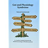 Gut and Physiology Syndrome: Natural Treatment for Allergies, Autoimmune Illness, Arthritis, Gut Problems, Fatigue, Hormonal