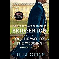 On the Way to the Wedding: Bridgerton (Bridgertons Book 8) (English Edition)