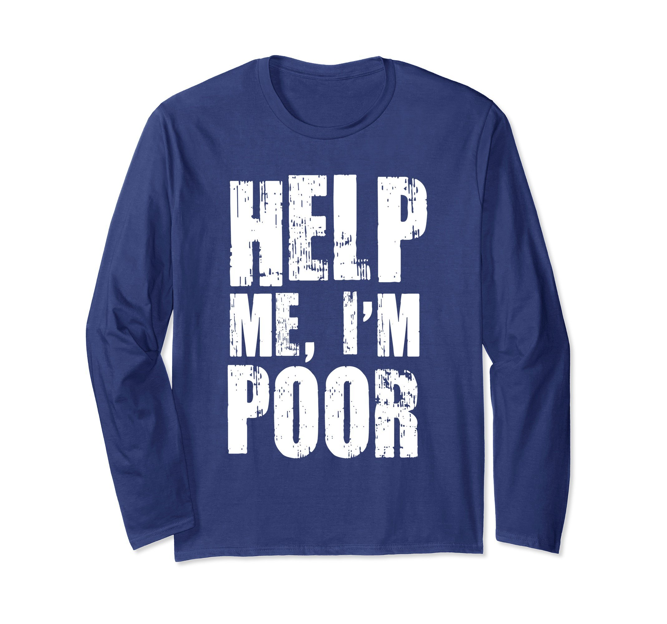 Unisex Help Me I'm Poor Funny College Student Broke LS Medium Navy
