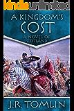 A Kingdom's Cost: A Historical Novel of Scotland (The Black Douglas Trilogy Book 1) (English Edition)