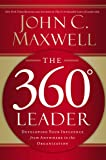 The 360 Degree Leader: Developing Your Influence from Anywhere in the Organization