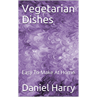 Vegetarian Dishes : Easy To Make At Home (English Edition)