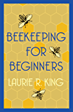 Beekeeping for Beginners (A Mary Russell & Sherlock Holmes Mystery)